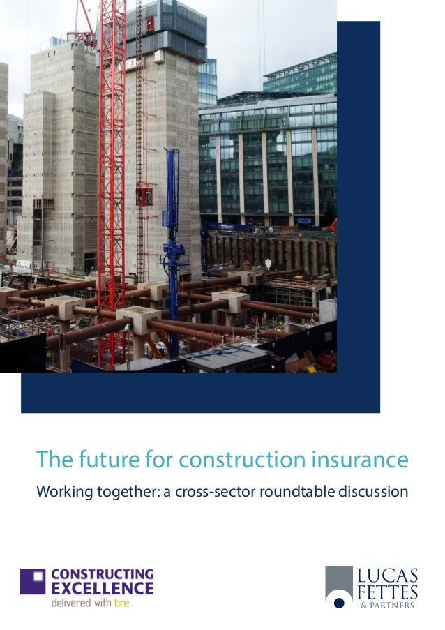 The future for construction insurance Working together: a cross-sector roundtable discussion