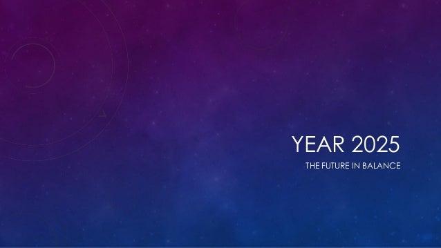 YEAR 2025 THE FUTURE IN BALANCE