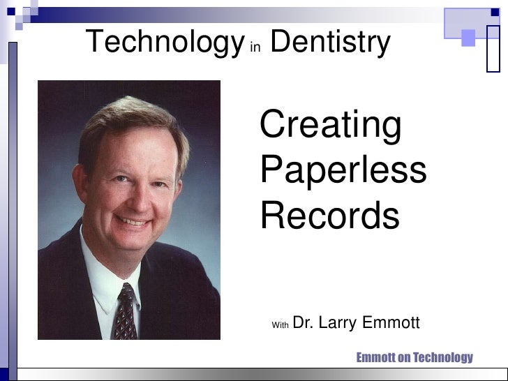 Technology in Dentistry               Creating              Paperless              Records               With   Dr. Larry ...