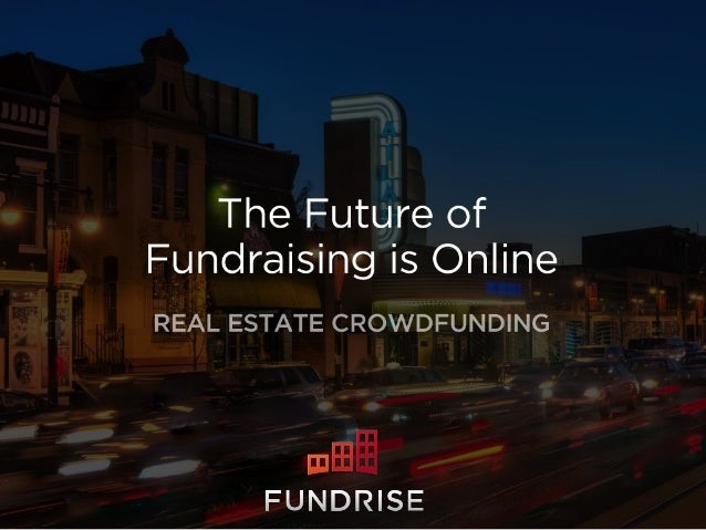 The Future is Fundraising Online - Fundrise