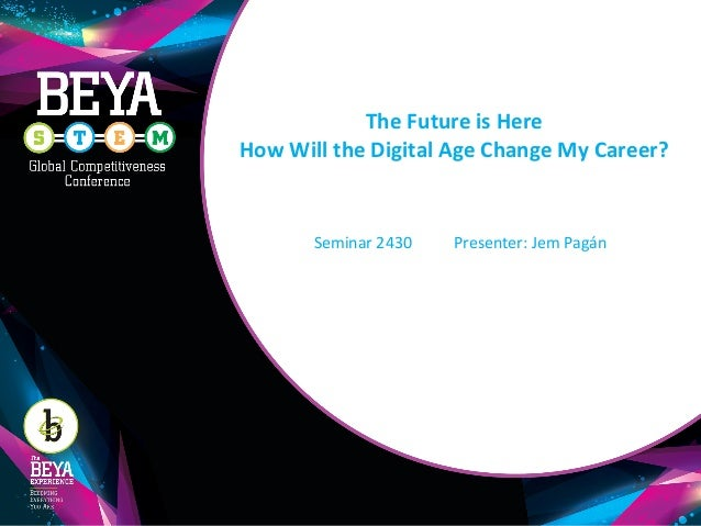 The Future is Here How Will the Digital Age Change My Career? Seminar 2430 Presenter: Jem Pagán