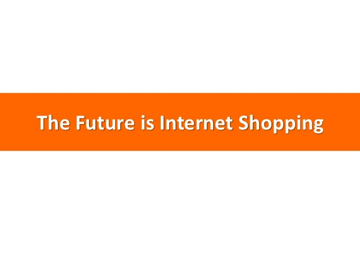 The Future is Internet Shopping