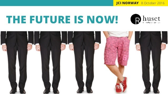 8.October 2016 THE FUTURE IS NOW! JCI NORWAY