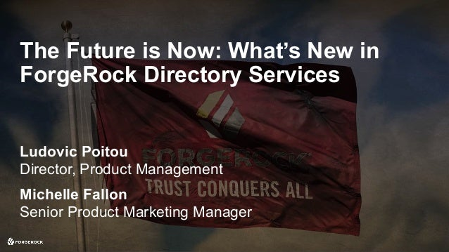 © 2017 ForgeRock. All rights reserved. Ludovic Poitou Director, Product Management The Future is Now: What's New in ForgeR...