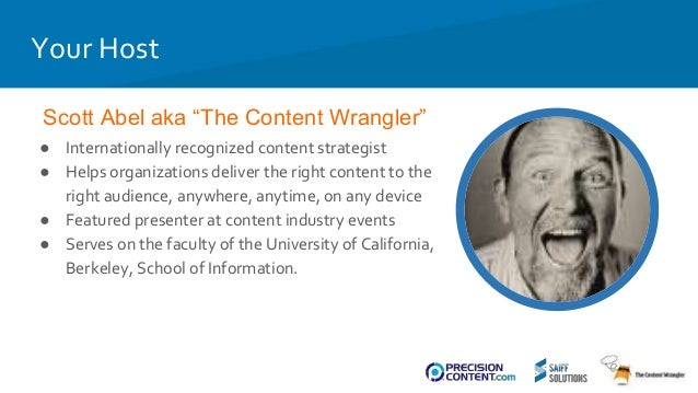 "Scott Abel aka ""The Content Wrangler"" Your Host ● Internationally recognized content strategist ● Helps organizations deli..."