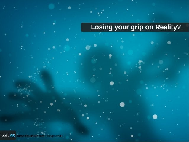 https://buildAR.com : image credit Losing your grip on Reality?