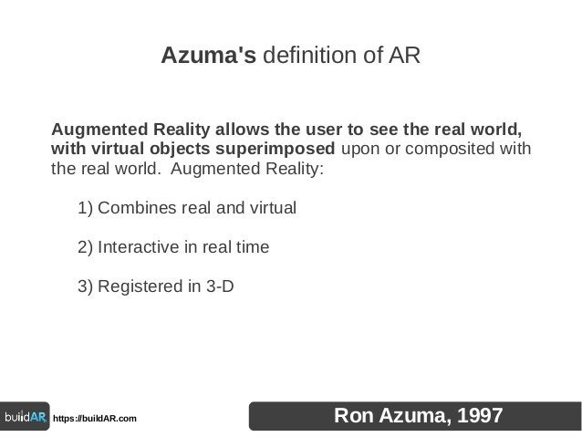 Augmented Reality allows the user to see the real world, with virtual objects superimposed upon or composited with the rea...