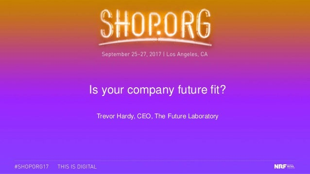Is your company future fit? Trevor Hardy, CEO, The Future Laboratory