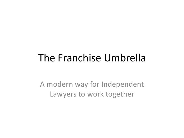 The Franchise UmbrellaA modern way for Independent  Lawyers to work together