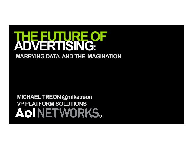 THEFUTUREOF ADVERTISING: MARRYING DATA AND THE IMAGINATION MICHAELTREON @miketreon VPPLATFORM SOLUTIONS