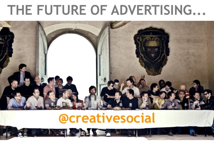 THE FUTURE OF ADVERTISING...       @creativesocial