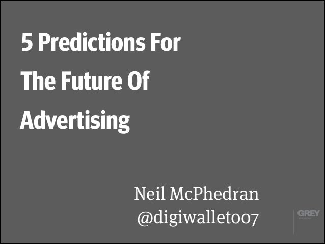5 Predictions For The Future Of Advertising Neil McPhedran @digiwallet007