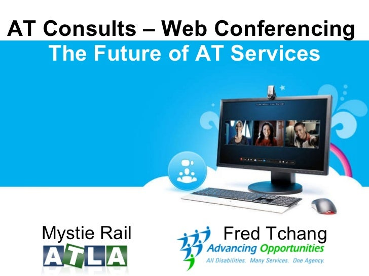 AT Consults – Web Conferencing  The Future of AT Services Mystie Rail Fred Tchang