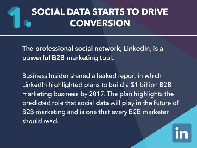 SOCIAL DATA STARTS TO DRIVE  CONVERSION  The professional social network, LinkedIn, is a  powerful B2B marketing tool.  Bu...