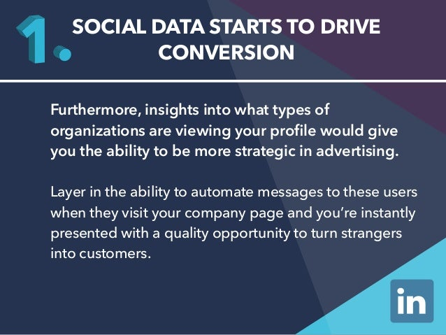 SOCIAL DATA STARTS TO DRIVE  CONVERSION  Furthermore, insights into what types of  organizations are viewing your profile ...