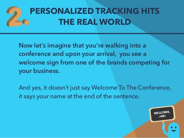 PERSONALIZED TRACKING HITS  THE REAL WORLD  Now let's imagine that you're walking into a  conference and upon your arrival...