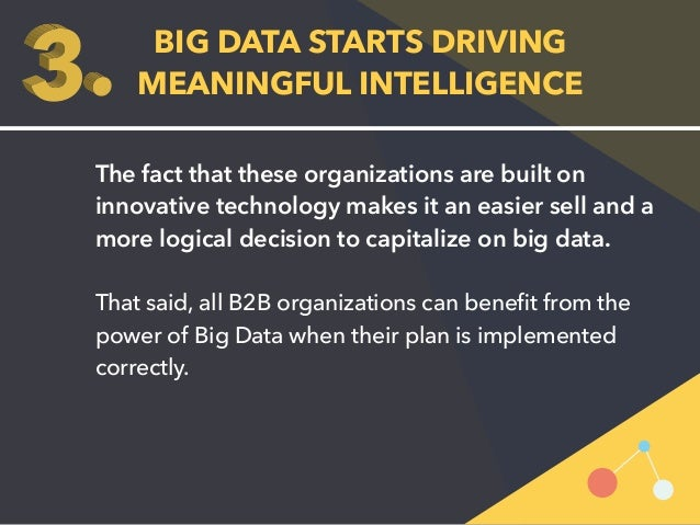 BIG DATA STARTS DRIVING  MEANINGFUL INTELLIGENCE  The fact that these organizations are built on  innovative technology ma...