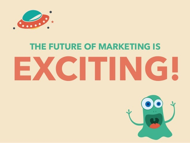 THE FUTURE OF MARKETING IS EXCITING!