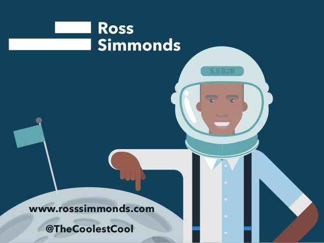www.rosssimmonds.com  @TheCoolestCool  S.S B2B