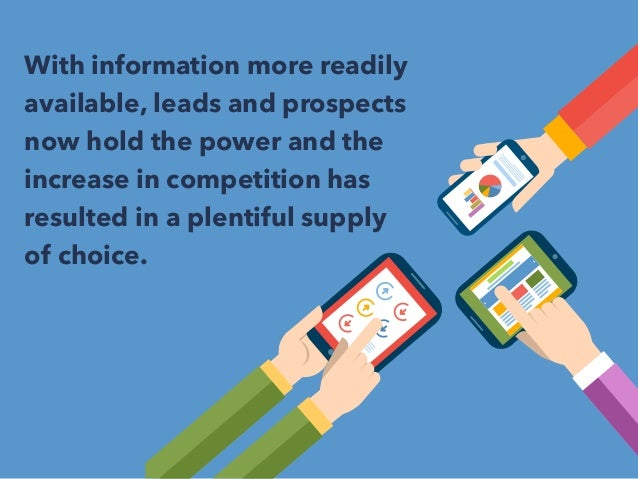 With information more readily  available, leads and prospects  now hold the power and the  increase in competition has  re...