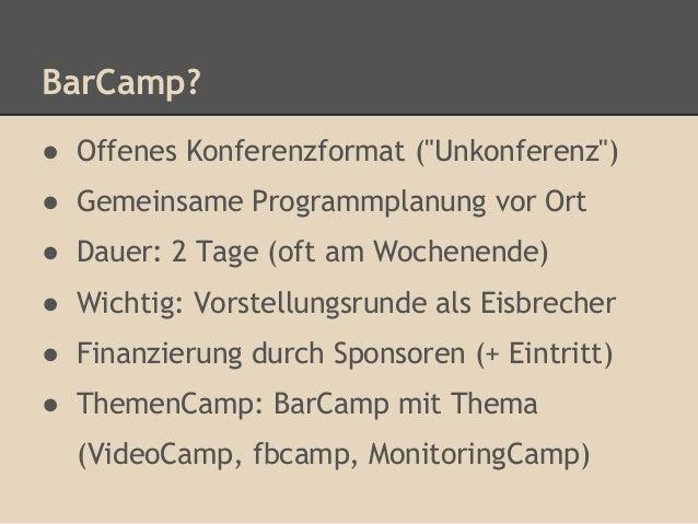 """BarCamp?● Offenes Konferenzformat (""""Unkonferenz"""")● Gemeinsame Programmplanung vor Ort● Dauer: 2 Tage (oft am Wochenende)● ..."""