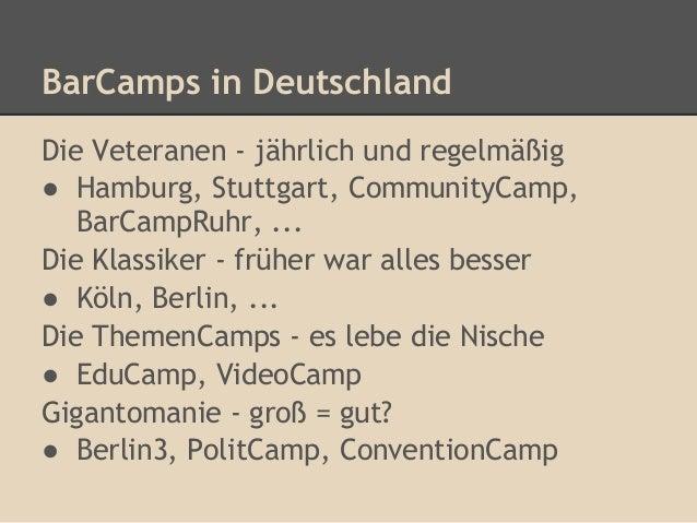 BarCamps in DeutschlandDie Veteranen - jährlich und regelmäßig● Hamburg, Stuttgart, CommunityCamp,   BarCampRuhr, ...Die K...
