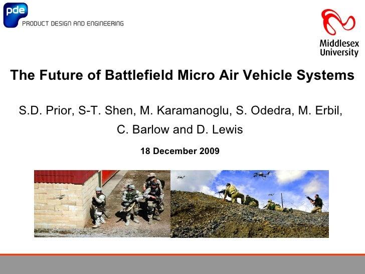 The Future of Battlefield Micro Air Vehicle Systems S.D. Prior, S-T. Shen, M. Karamanoglu, S. Odedra, M. Erbil,  C. Barlow...