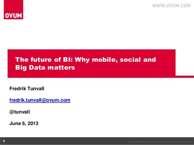 © Copyright Ovum. All rights reserved. Ovum is a subsidiary of Informa plc.1The future of BI: Why mobile, social andBig Da...