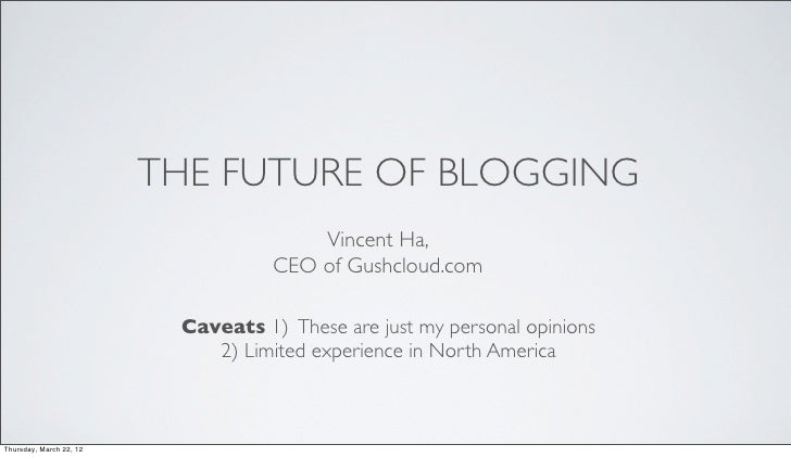 THE FUTURE OF BLOGGING                                        Vincent Ha,                                    CEO of Gushcl...