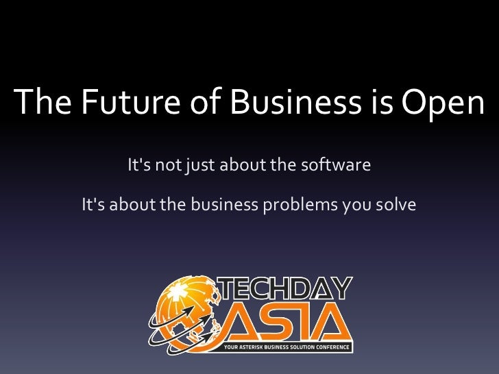 The Future of Business is Open         Its not just about the software    Its about the business problems you solve