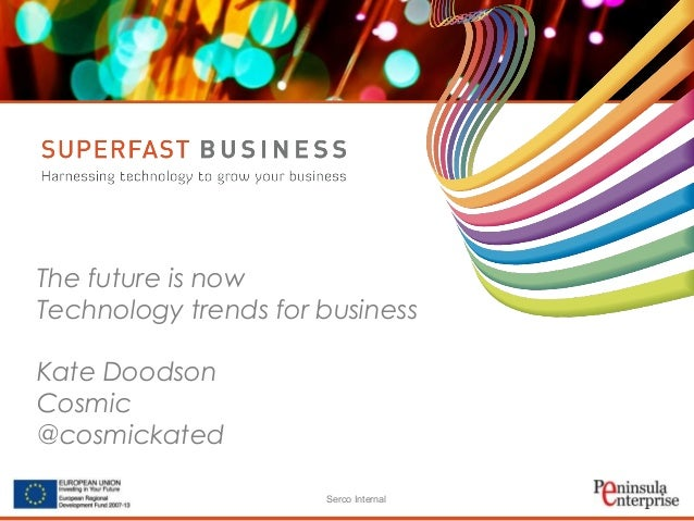 Serco InternalThe future is nowTechnology trends for businessKate DoodsonCosmic@cosmickated