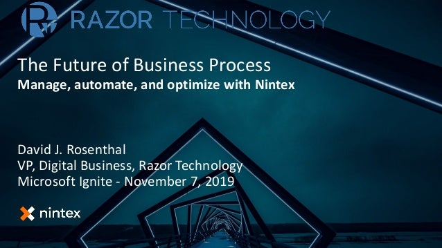 The Future of Business Process Manage, automate, and optimize with Nintex David J. Rosenthal VP, Digital Business, Razor T...