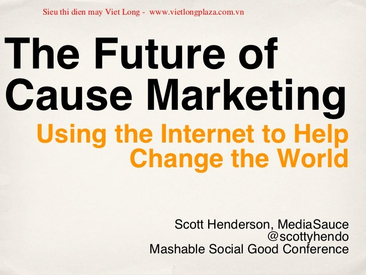 Sieu thi dien may Viet Long - www.vietlongplaza.com.vnThe Future ofCause Marketing Using the Internet to Help        Chang...