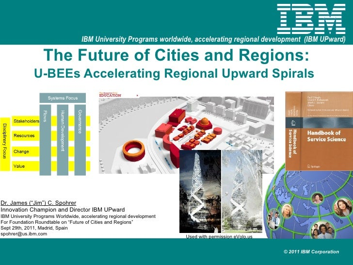 """The Future of Cities and Regions: U-BEEs Accelerating Regional Upward Spirals   Dr. James (""""Jim"""") C. Spohrer Innovation Ch..."""