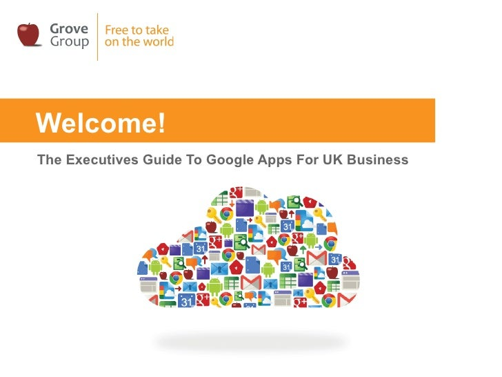 Welcome!The Executives Guide To Google Apps For UK Business