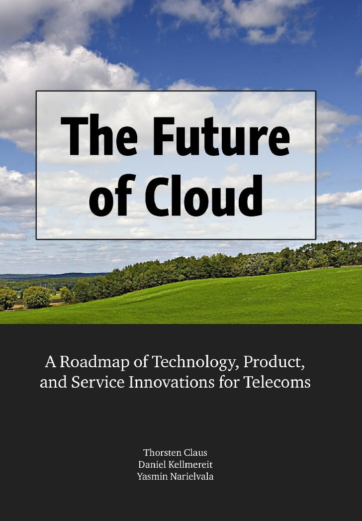 The Future of Cloud - A Roadmap of Technology, Product, and Service Innovations for Telecoms