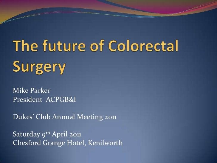 Mike ParkerPresident ACPGB&IDukes' Club Annual Meeting 2011Saturday 9th April 2011Chesford Grange Hotel, Kenilworth