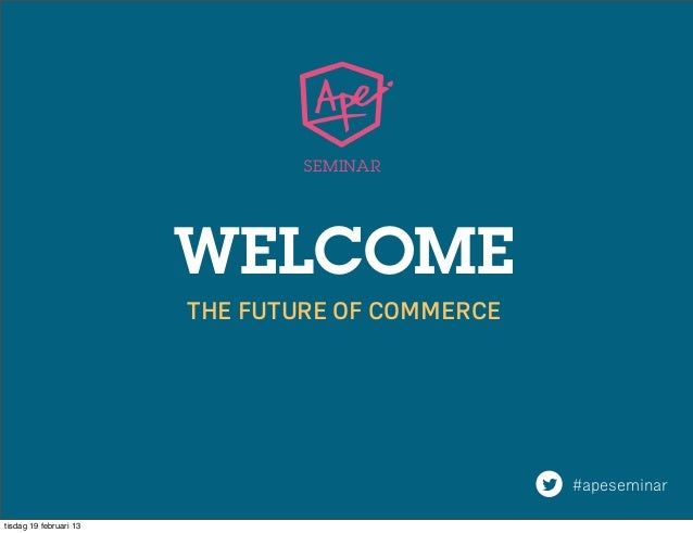 SEMINAR                        WELCOME                        THE FUTURE OF COMMERCE                                      ...