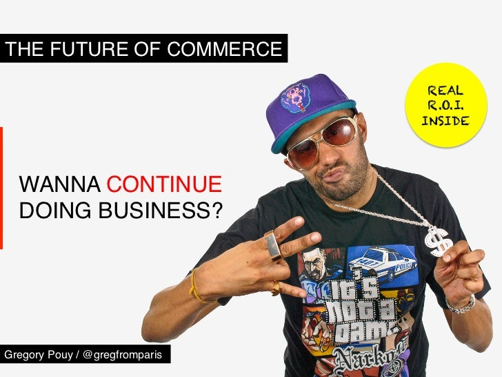 "THE FUTURE OF COMMERCE""                                  REAL                                  R.O.I.                     ..."