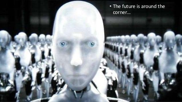 • The future is around the corner…