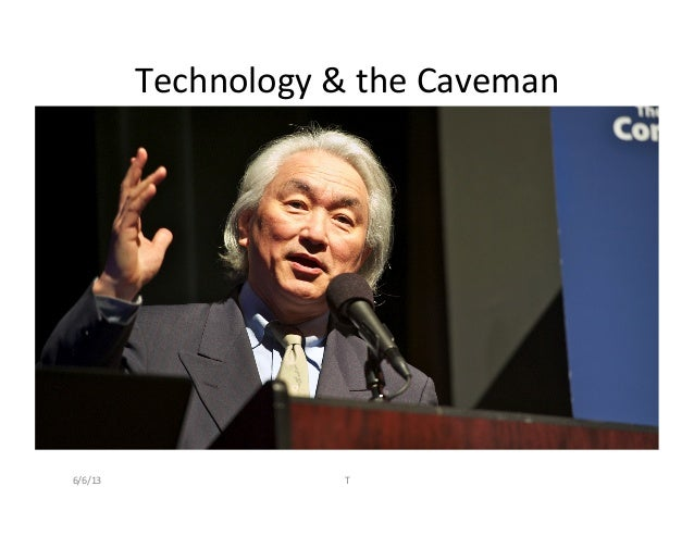 Technology	  &	  the	  Caveman	  6/6/13	   T