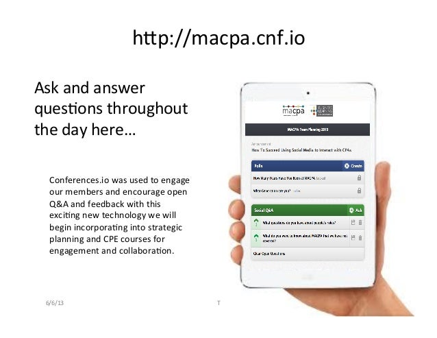 hQp://macpa.cnf.io	  Ask	  and	  answer	  ques2ons	  throughout	  the	  day	  here…	  Conferences.io	  was	  used	  to	  e...