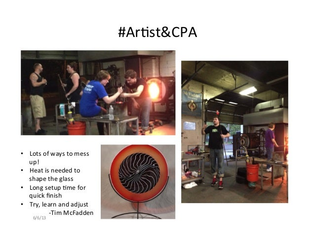 #Ar2st&CPA • Lots of ways to mess up! • Heat is needed to shape the glass • Long setup ...