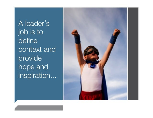 """A leader sjob is todefinecontext andprovidehope andinspiration..."""""""