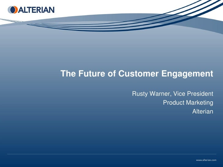 The Future of Customer Engagement               Rusty Warner, Vice President                         Product Marketing    ...