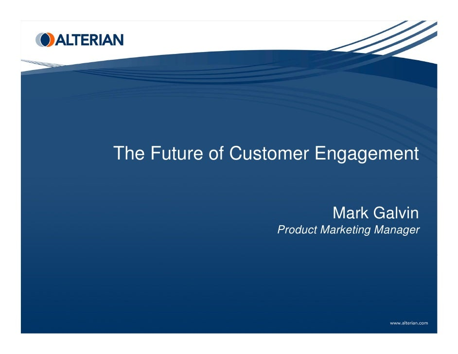 The Future of Customer Engagement                          Mark Galvin                 Product Marketing Manager