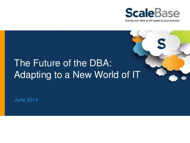 The Future of the DBA: Adapting to a New World of IT June 2014