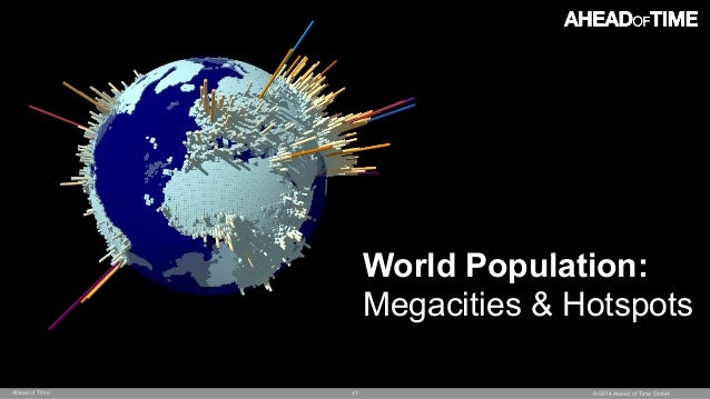 © 2014 Ahead of Time GmbHAhead of Time 17 World Population: Megacities & Hotspots