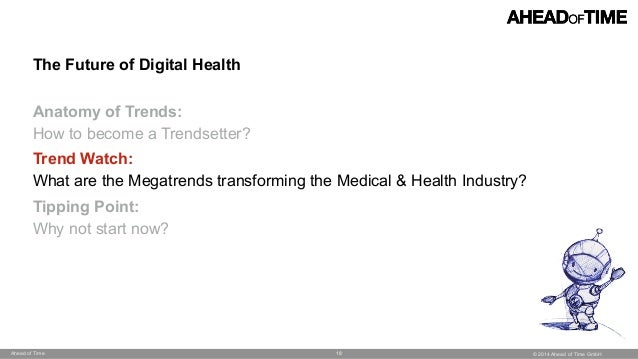 © 2014 Ahead of Time GmbHAhead of Time 18 The Future of Digital Health  Anatomy of Trends:  How to become a Trendsetter?...