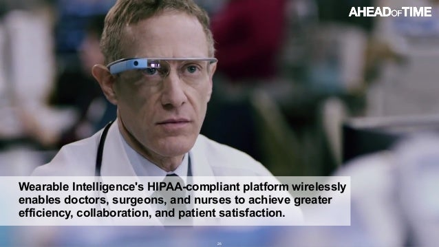© 2014 Ahead of Time GmbHAhead of Time 26 Wearable Intelligence's HIPAA-compliant platform wirelessly enables doctors, sur...